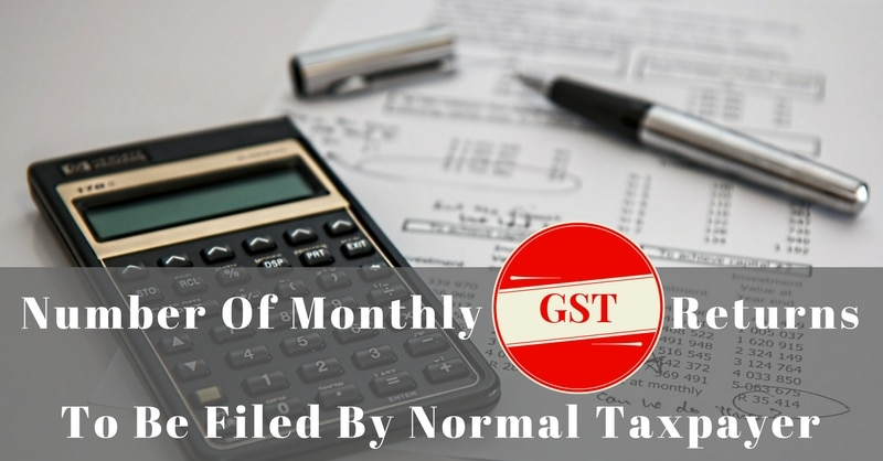How Many Monthly GST Returns Are To Be Filed By A Regular Taxpayer?
