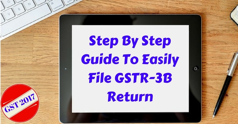 Step By Step Guide To Easily File GSTR-3B Return