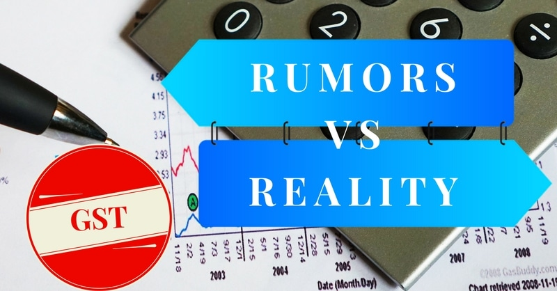 Goods and Services Tax – GST Rumors VS Reality