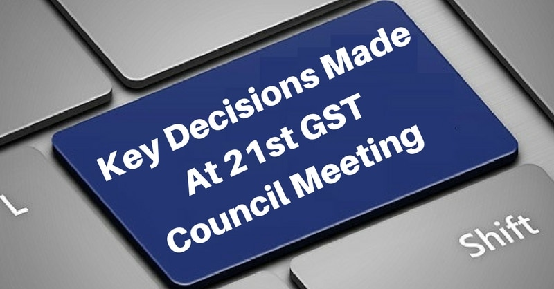 Key Decisions Made In 21st GST Council Meeting On 9 Sep 2017