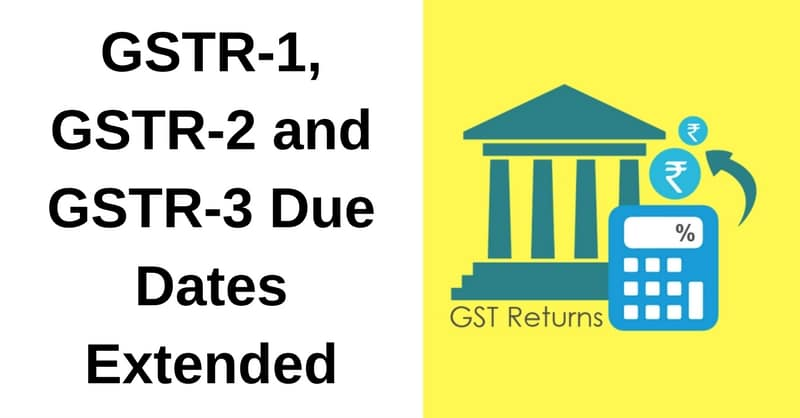 GSTR-1, GSTR-2 and GSTR-3 Due Dates Extended