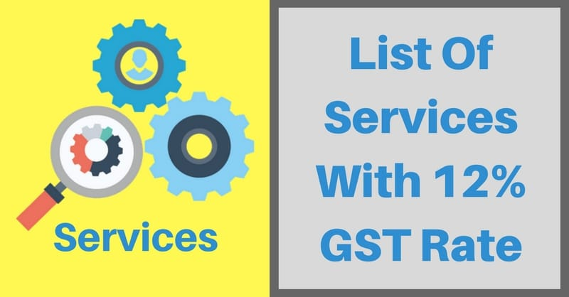 List Of Services With 12 Percent GST Rate