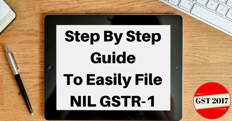 Step-By-Step Guide To Easily File Nil GSTR-1