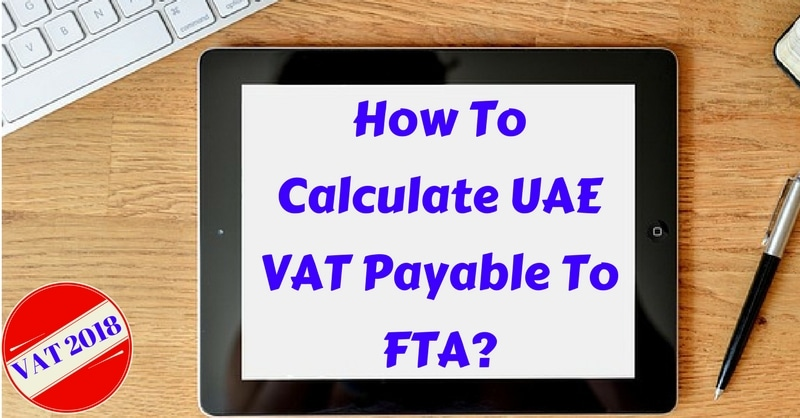 How To Calculate UAE VAT Payable to FTA?