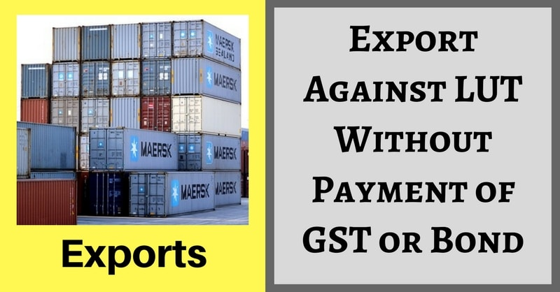 Export Against LUT Without Payment of GST or Bond