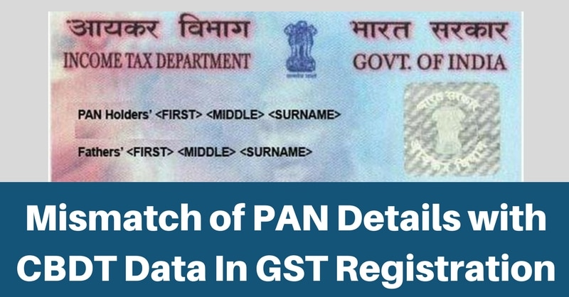 Mismatch of PAN Details With CBDT Data In GST Registration