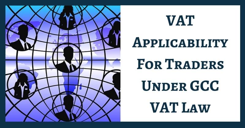 VAT Applicability For Traders Under GCC VAT Law