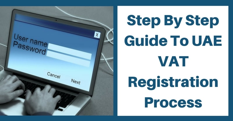 Step By Step Guide To UAE VAT Registration Process