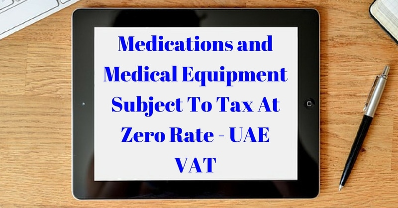 Medications and Medical Equipment Subject To Tax At Zero Rate – UAE VAT