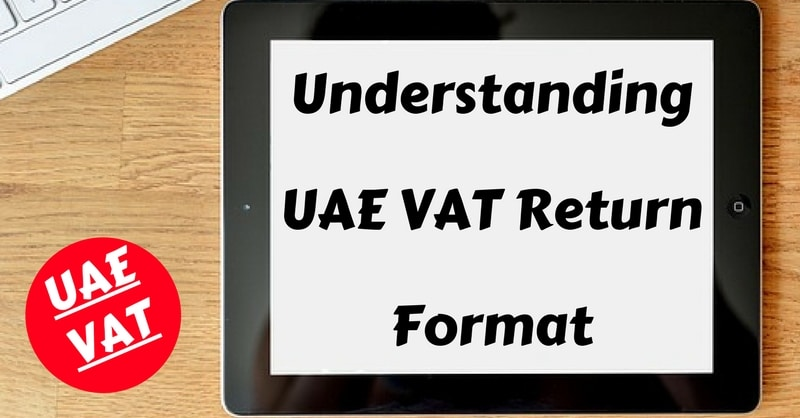 Understanding UAE VAT Return Format