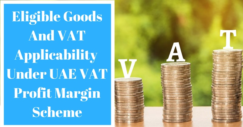 Eligible Goods Under UAE VAT Profit Margin Scheme