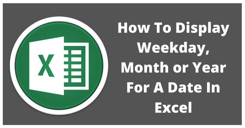 2 Ways To Display Weekday For A Date In Excel